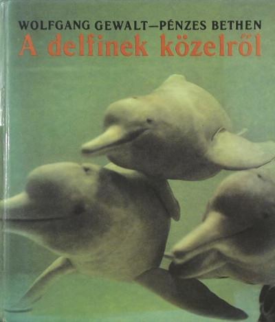 Wolfgang Gewalt - Pénzes Bethen - A delfinek közelről