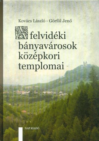 Görföl Jenő - Kovács László - A felvidéki bányavárosok középkori templomai