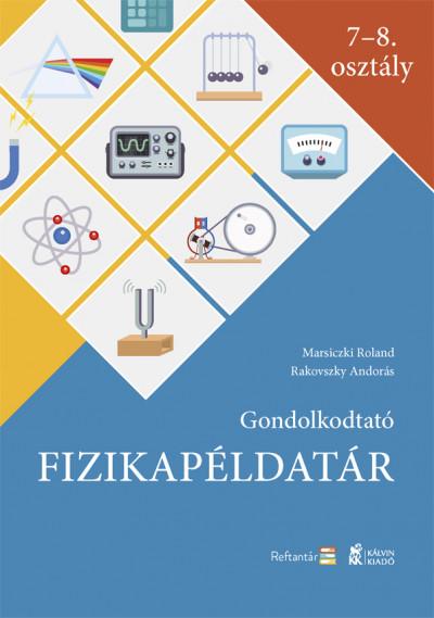 Marsiczki Roland - Rakovszky Andorás - Gondolkodtató fizikapéldatár - 7-8. osztály