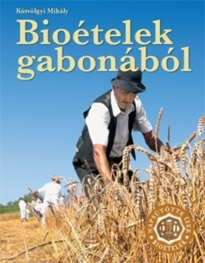 Kútvölgyi Mihály - Bioételek gabonából