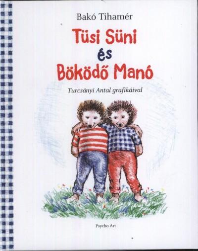 Dr. Bakó Tihamér - Tüsi Süni és Böködő Manó