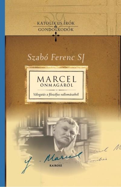 Gátas Judit  (Szerk.) - Szabó Ferenc Sj  (Szerk.) - Marcel önmagáról