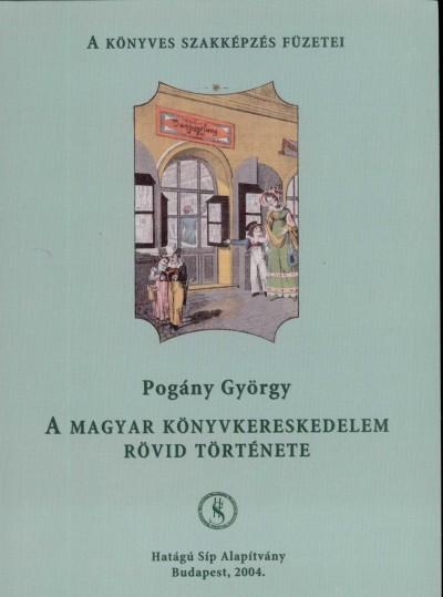 Pogány György - A magyar könyvkereskedelem rövid története