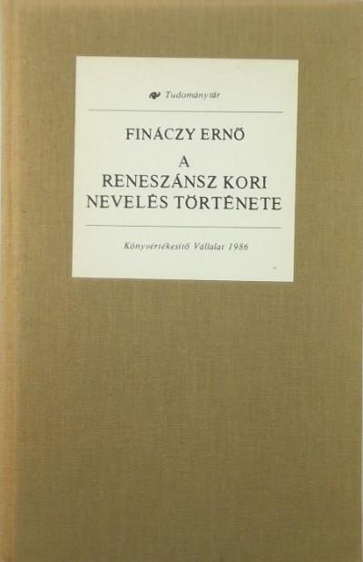 Fináczy Ernő - A reneszánsz kori nevelés története