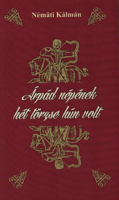 Némäti Kálmán - Árpád népének hét törzse hún volt