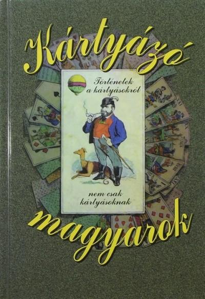 Jánoska Antal  (Szerk.) - Kártyázó magyarok