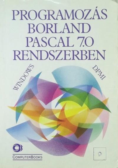 Benkő Tiborné - Kiss Zoltán - Dr. Tamás Péter - Tóth Bertalan - Programozás Borland Pascal 7.0 rendszerben