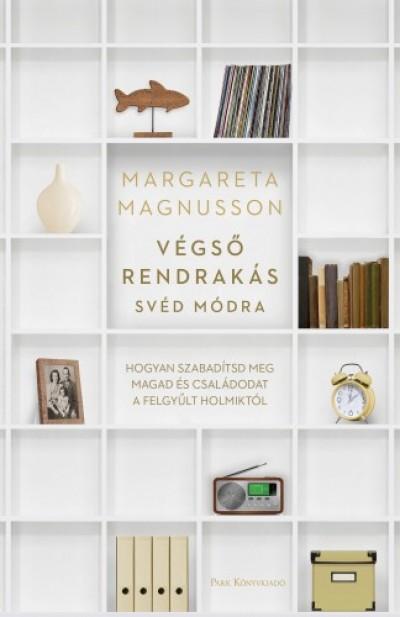 Magnusson Margareta - Végső rendrakás svéd módra - Hogyan szabadítsd meg magad és családodat a felgyűlt holmiktól
