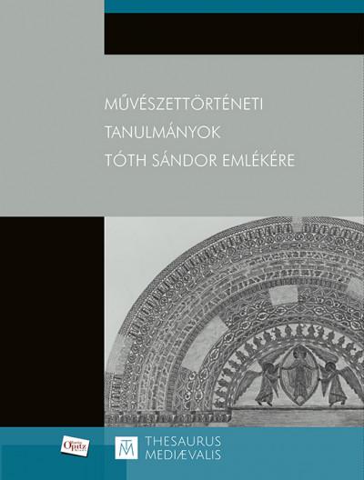 Takács Imre  (Szerk.) - Művészettörténeti tanulmányok Tóth Sándor emlékére