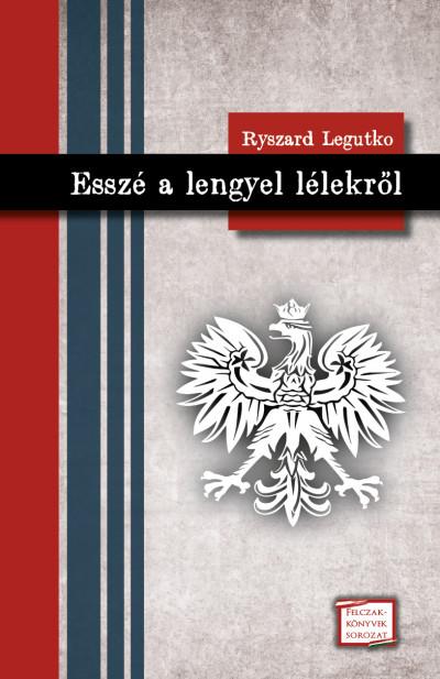 Ryszard Legutko - Esszé a lengyel lélekről