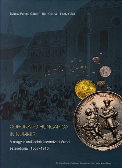 Pálffy Géza - Soltész Ferenc Gábor - Tóth Csaba - Coronatio Hungarica In Nummis