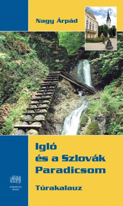 Nagy Árpád - Igló és a Szlovák Paradicsom - Túrakalauz térképmelléklettel