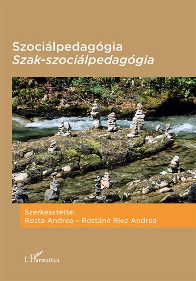 Rosta Andrea  (Szerk.) - Rostáné Riez Andrea  (Szerk.) - Szociálpedagógia