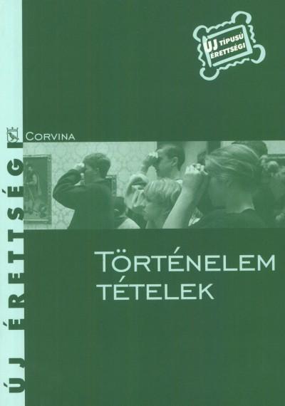 Kulcsár Edit  (Szerk.) - Történelem tételek - Új érettségi