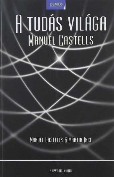 Manuel Castells - Martin Ince - A tudás világa