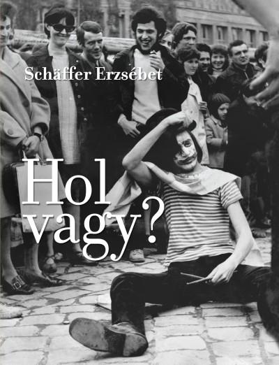 Schäffer Erzsébet - Hol vagy?