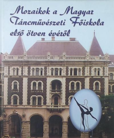- Mozaikok a Magyar Táncművészeti Főiskola első ötven évéről