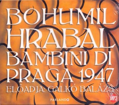 Bohumil Hrabal - Galkó Balázs - Bambini di Praga 1947 - Hangoskönyv