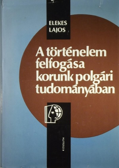 Elekes Lajos - A történelem felfogása korunk polgári tudományában