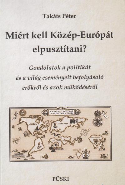 Takáts Péter - Miért kell Közép-Európát elpusztítani?