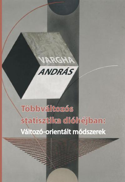 Vargha András - Többváltozós statisztika dióhéjban: Változó-orientált módszerek