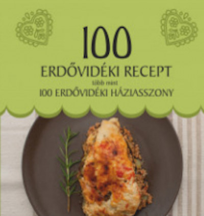 Balázs Melinda  (Szerk.) - Gecse Ágnes  (Szerk.) - 100 Erdővidéki recept, több mint 100 erdővidéki háziasszony