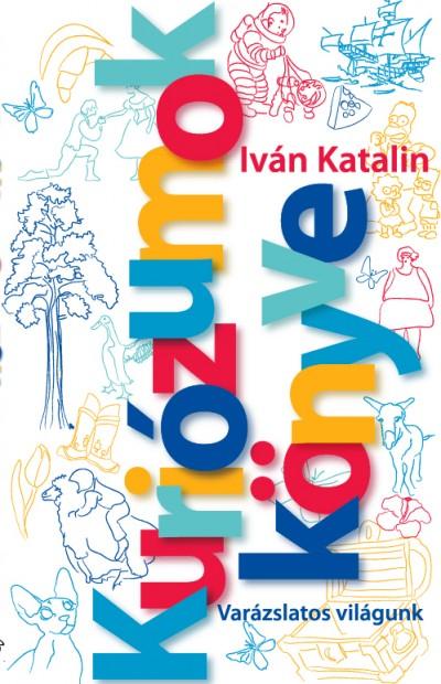 Iván Katalin - Kuriózumok Könyve