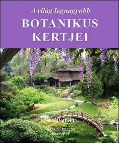 Sara Oldfield - A világ legnagyobb botanikus kertjei
