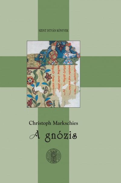 Christoph Markschies - A gnózis