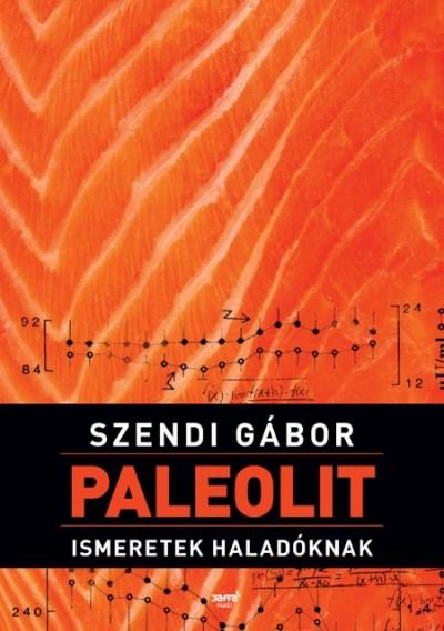 Szendi Gábor - Paleolit ismeretek haladóknak