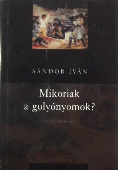 Sándor Iván - Mikoriak a golyónyomok?
