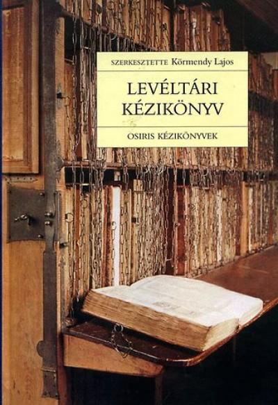 Körmendy Lajos  (Szerk.) - Levéltári kézikönyv