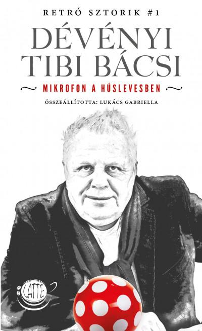 Lukács Gabriella  (Szerk.) - Dévényi Tibi Bácsi