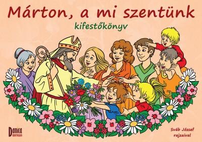 Teklits Tamás  (Szerk.) - Márton, a mi szentünk kifestőkönyv
