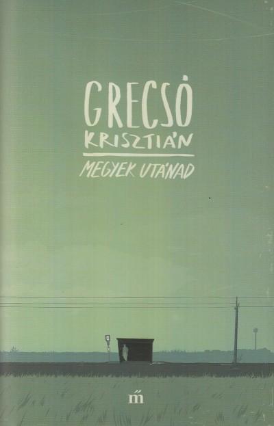 Grecsó Krisztián - Megyek utánad