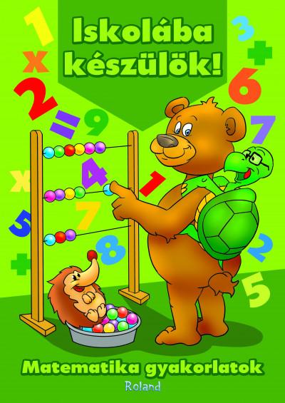 Orsolya  (Szerk.) Lengyel (Szerk.) - Iskolába készülök! - Matematika gyakorlatok