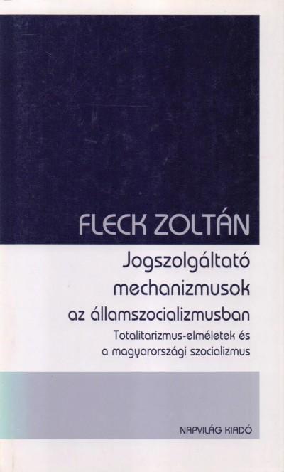 Fleck Zoltán - Jogszolgáltató mechanizmusok az államszocializmusban