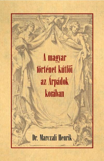Marczali Henrik - A magyar történet kútfői az Árpádok korában