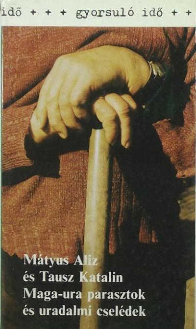 Mátyus Alíz - Maga-ura parasztok és uradalmi cselédek