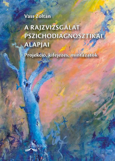Dr. Vass Zoltán - A rajzvizsgálat pszichodiagnosztikai alapjai