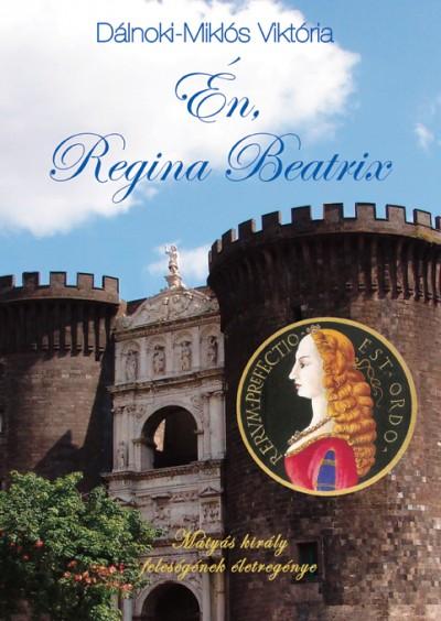 Dálnoki-Miklós Viktória - Én, Regina Beatrix